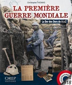« La Première Guerre mondiale – La Der des Ders de A à Z », OREP éditions, 2017
